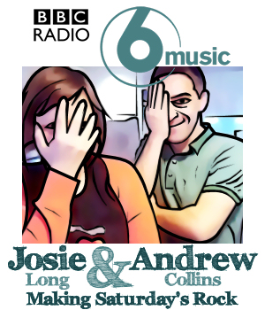 Gift: Andrew Collins & Josie Long / BBC 6 Music Saturday AM Show